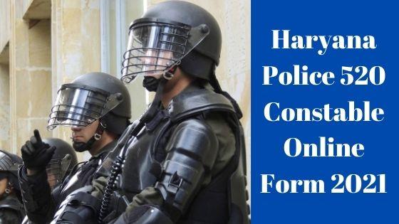 Haryana Police 520 Constable Online Form 2021