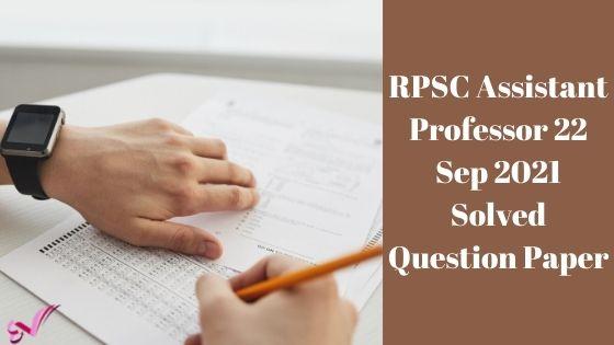 RPSC Assistant Professor 22 Sep 2021 Solved Question Paper