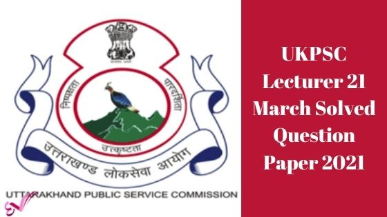 UKPSC Lecturer 21 March Solved Question Paper 2021