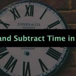 Adding and Subtracting Time in Excel
