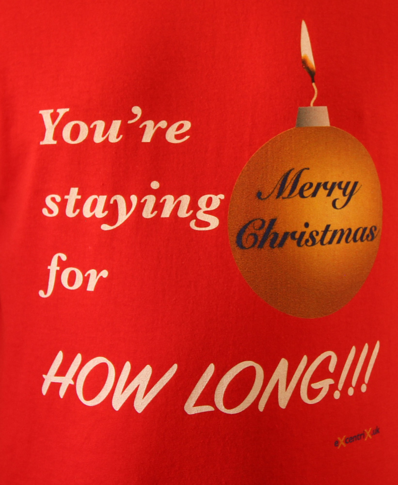 Merry Christmas! You're staying for how long! T-shirt | executrix.uk