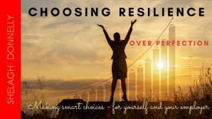 Choosing-Resilience-Over-Perfection-Making-Smart-Choices-copyright-Shelagh-Donnelly