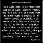 """You were born to do more than just go to work…"