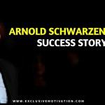 Arnold Schwarzenneger Success Story