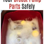 How to Wash Your Breast Pump Parts Safely