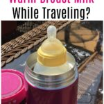 How to Warm Breast Milk While Traveling?