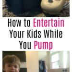 How to Entertain Your Kids While You Pump