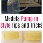 Medela Pump in Style Tips and Tricks