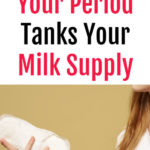 What to Do When Your Period Tanks Your Milk Supply