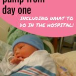 How to Pump from Day One: Including What to Do in the Hospital