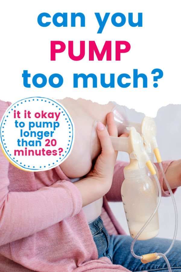 Is Pumping Too Much a Problem? Is it okay to pump longer than 20 minutes?