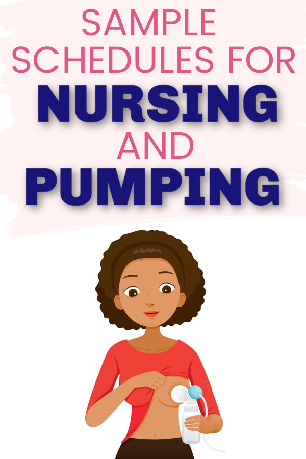 Sample Schedules for Nursing and Pumping: Breastfeeding and Pumping Schedules