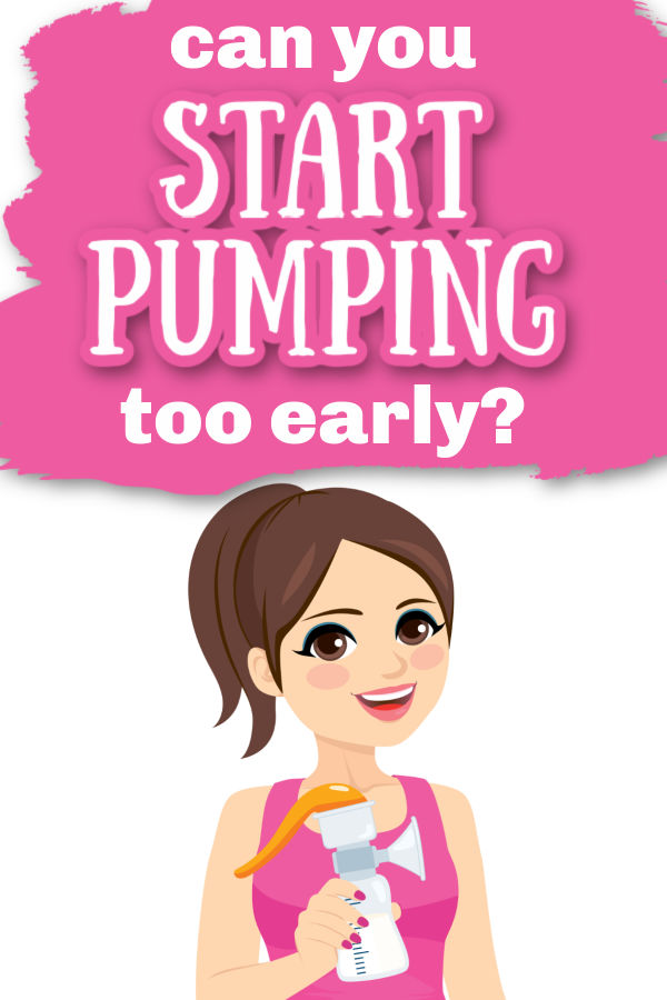 Illustration of woman holding a breast pump with text overlay Can You Start Pumping Too Early?