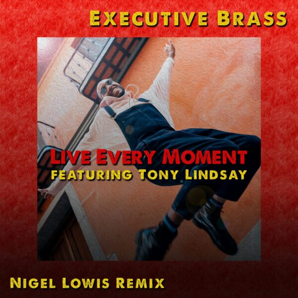 Live Every Moment (feat. Tony Lindsay) - Nigel Lowis REMIX