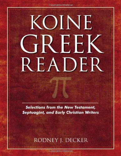 Koine Greek Reader Selections From The New Testament