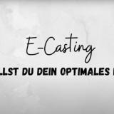 SO ERSTELLST DU DEIN OPTIMALES E-CASTING
