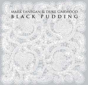 MarkLaneganDukeGarwoodBlackPudding