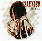 Calexico – Hot Rail