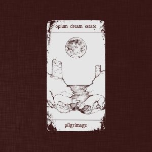 Opium Dream Estate – Pilgrimage