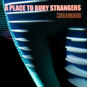 A Place To Bury Strangers – Hologram EP