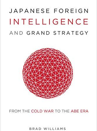 [#INTELLIGENCE] Livre: « Japanese Foreign Intelligence and Grand Strategy: From the Cold War to the Abe Era »