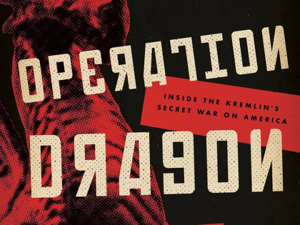 [#INTELLIGENCE] Livre: « Operation Dragon. Inside the Kremlin's Secret War on America »