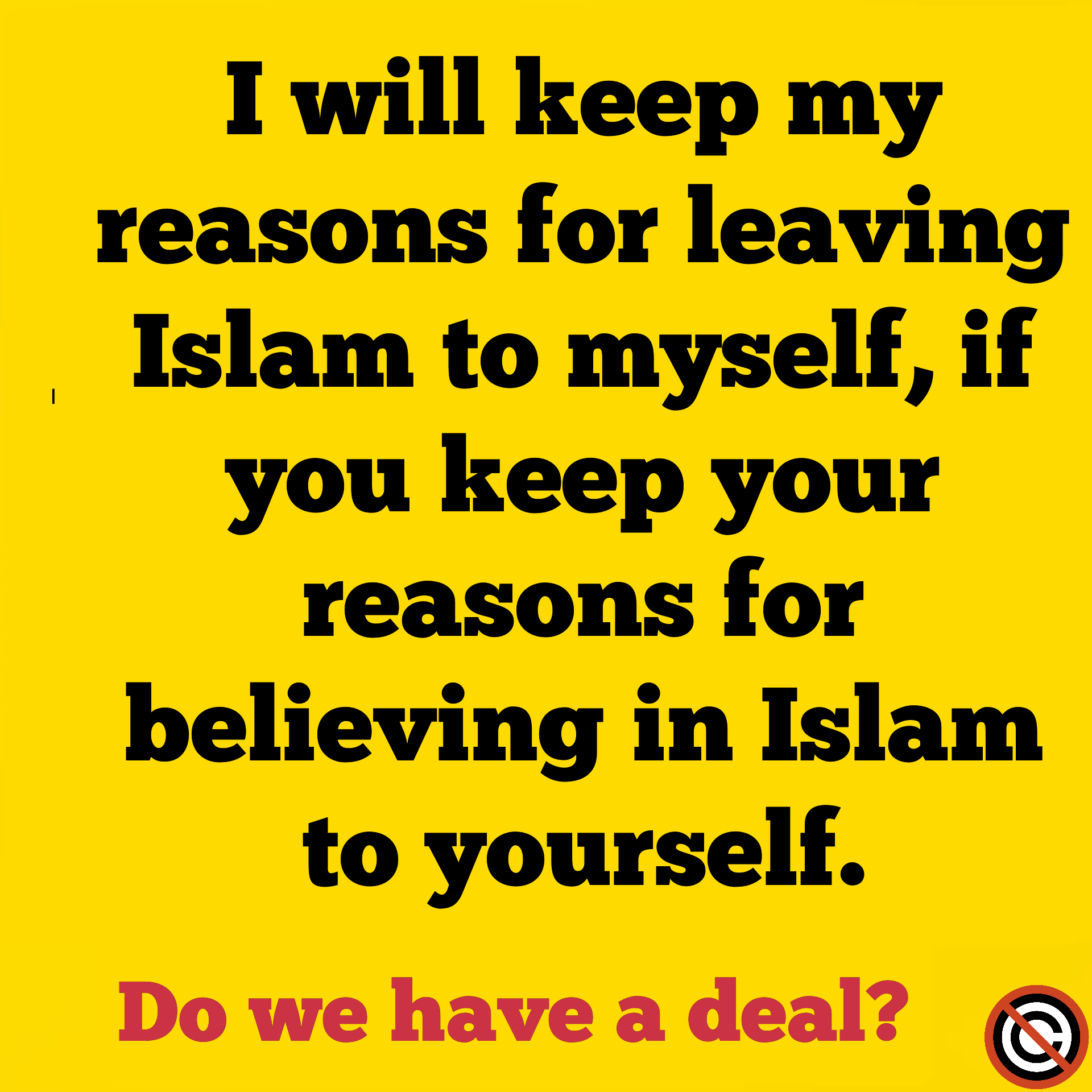 I will keep my reasons for leaving Islam for myself if you keep your reasons to believing in Islam to yourself meme