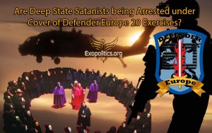 Are Deep State Satanists being Arrested under Cover of Defender Europe 20 Exercises?