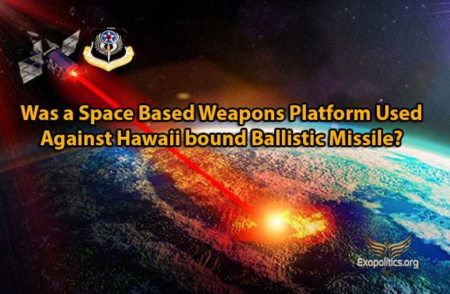 Was a Space Based Weapons Platform Used Against Hawaii bound Ballistic Missile?