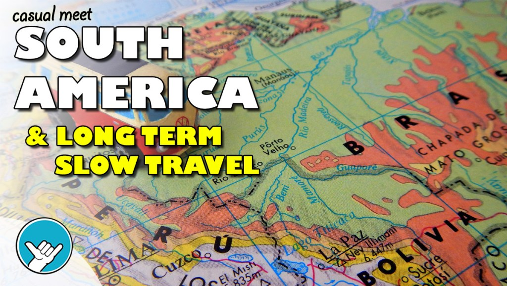 Casual Meet - South America and Long Term Travel
