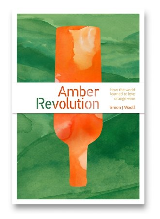 Amber Revolution- How the World Learned to Love Orange Wine