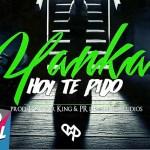 Yanka – Hoy Te Pido (Estreno)