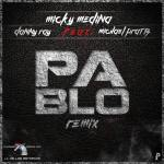 Micky Medina ft. Michael Pratts y Danny Ray – Pablo (Remix) (PRONTO)