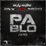 Micky Medina ft. Michael Pratts y Danny Ray – Pablo (Remix) (PRONTO)