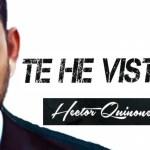 Hector Quinones – Te He Visto (Estreno)