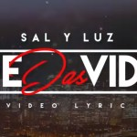 Sal y Luz – Me Das Vida (Lyric Video) (Estreno)