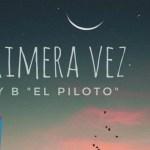 "Manny B ""El Piloto"" – La Primera Vez (Estreno)"
