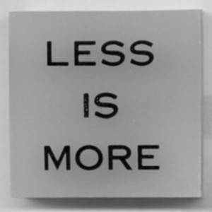 less is more, declutter, minimalise