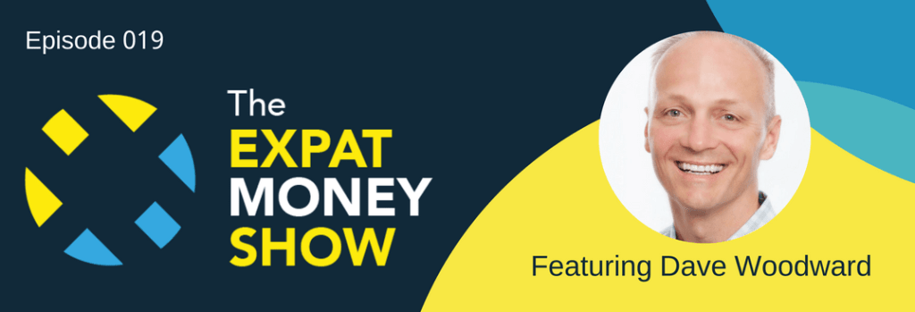 Dave Woodward Interviewed on The Expat Money Show