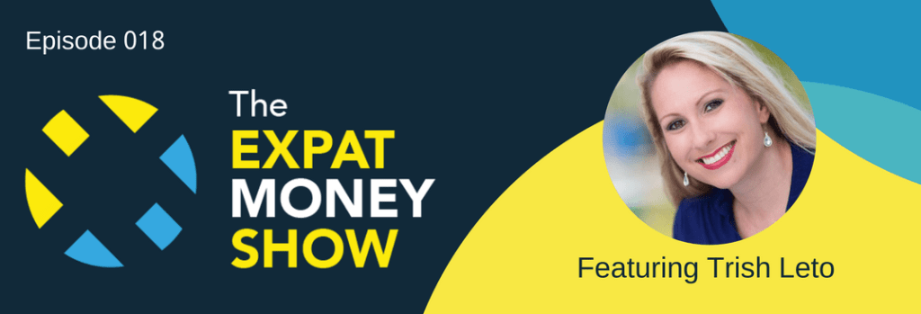 Trish Leto Interviewed on The Expat Money Show