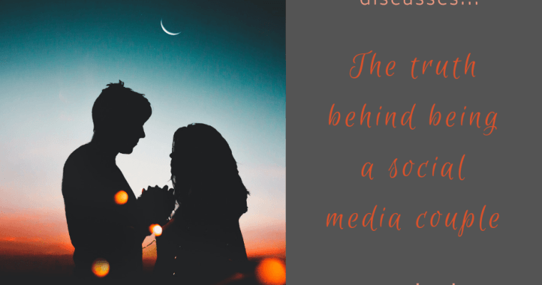 The truth behind being a social media couple: rewards & challenges