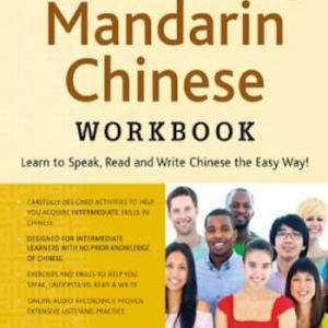 Continuing Mandarin Chinese Workbook- Learn to Speak, Read and Write Chinese the Easy Way!