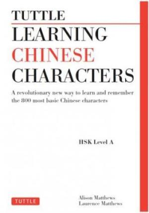 Tuttle Learning Chinese Characters (Hsk Levels 1 -3{Rpara}- a Revolutionary New Way To Learn And Remember The 800 Most Basic Chinese Characters