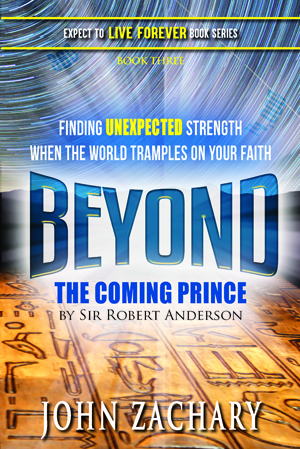 cover; Beyond The Coming Prince by Sir Robert Andersond (volume 3 in the Expect to Live Forever book series).