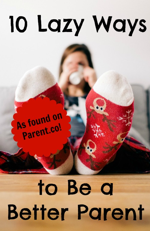 10 Lazy Ways to Be a Better Parent