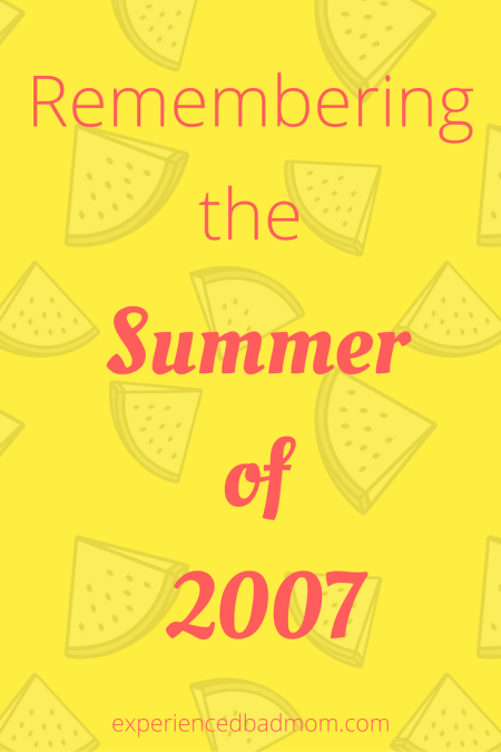 Where were you in the Summer of 2007?