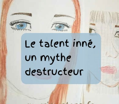 Le talent inné, un mythe destructeur