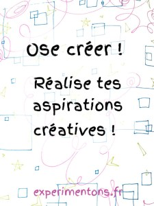 Ose créer ! Réalise tes aspirations créatives !