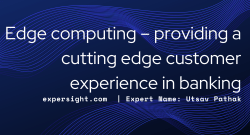 Edge computing – providing a cutting edge customer experience in banking