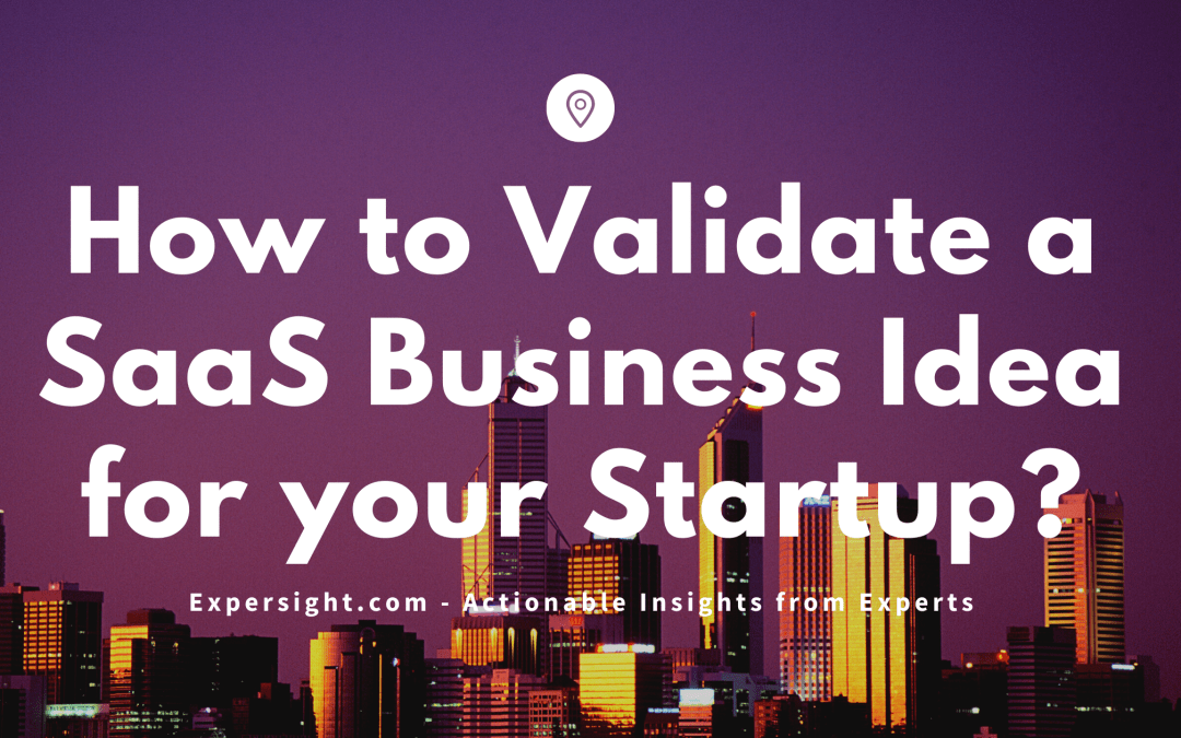 How to Validate a SaaS Business Idea for your Startup?